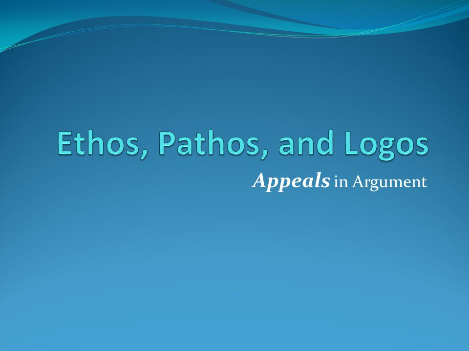 Ethos, Pathos, and Logos Appeals in Argument