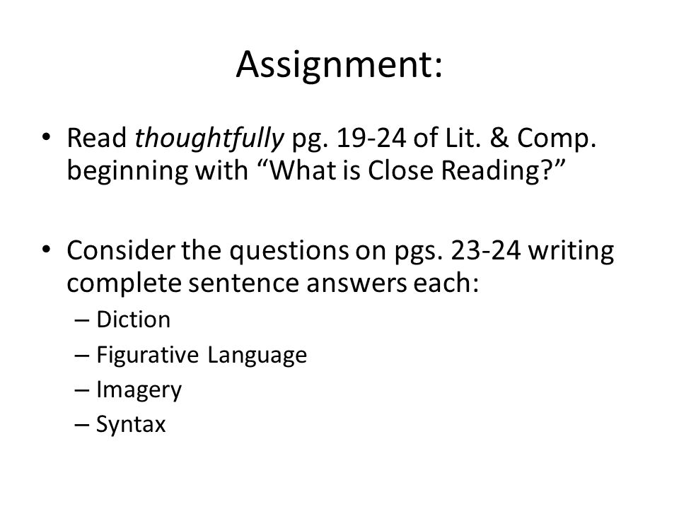 Assignment: Read thoughtfully pg. 19-24 of Lit. & Comp. beginning with What is Close Reading