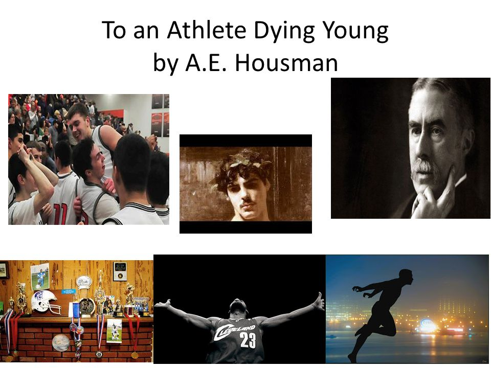 To an Athlete Dying Young by A.E. Housman