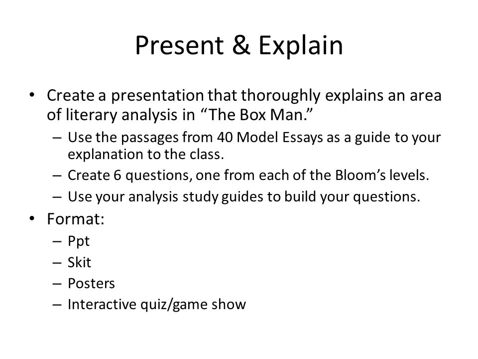Present & Explain Create a presentation that thoroughly explains an area of literary analysis in The Box Man.