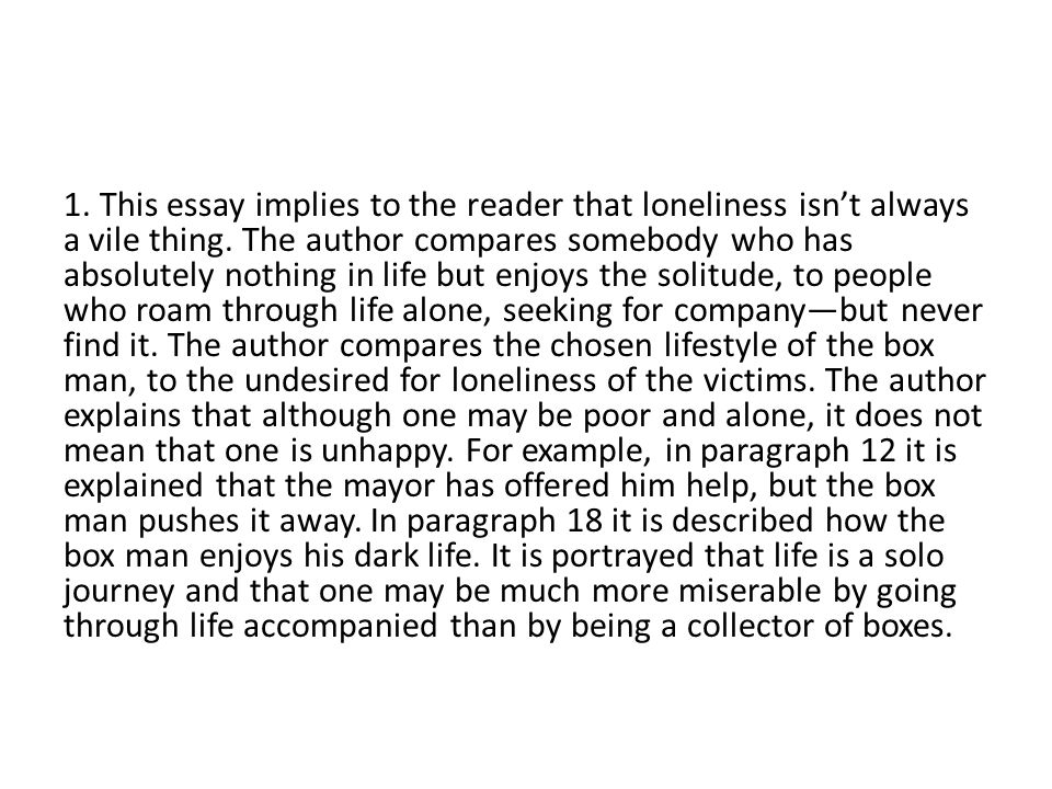 1. This essay implies to the reader that loneliness isn't always a vile thing.