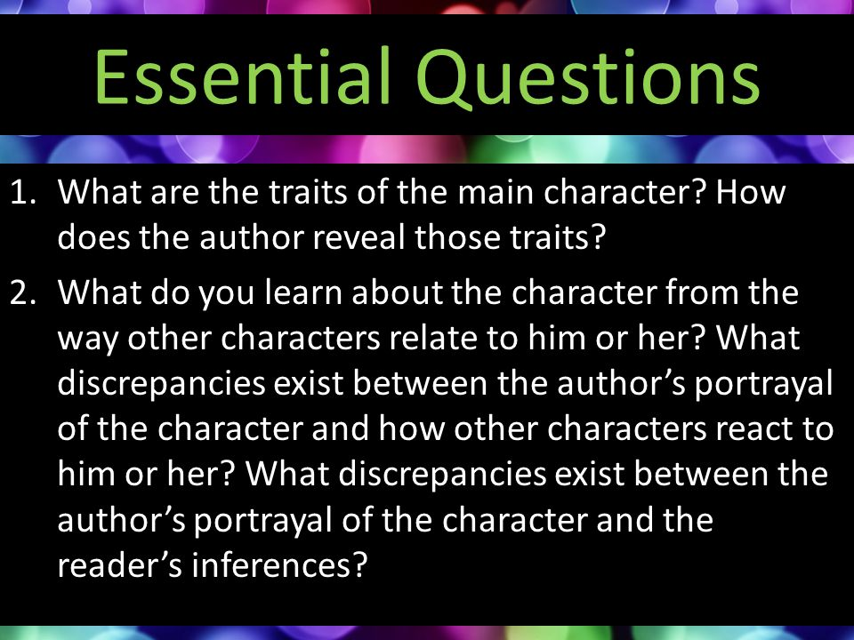 Essential Questions What are the traits of the main character How does the author reveal those traits