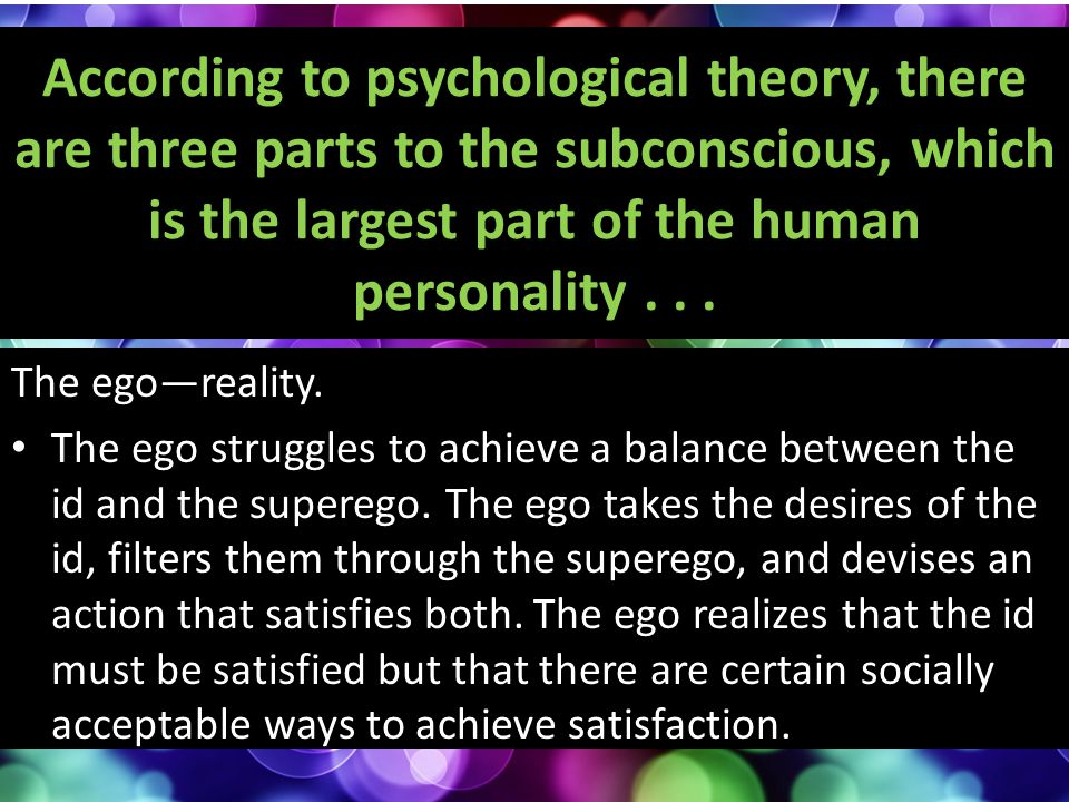 According to psychological theory, there are three parts to the subconscious, which is the largest part of the human personality . . .