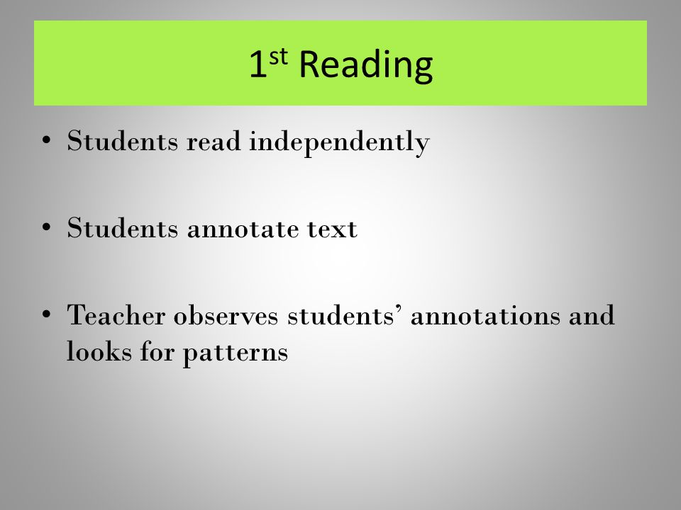 1st Reading Students read independently Students annotate text