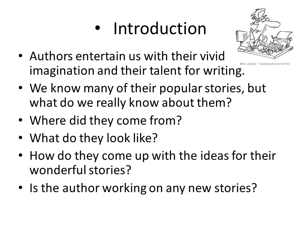 Introduction Authors entertain us with their vivid imagination and their talent for writing.