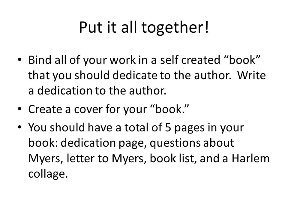 Put it all together! Bind all of your work in a self created book that you should dedicate to the author. Write a dedication to the author.