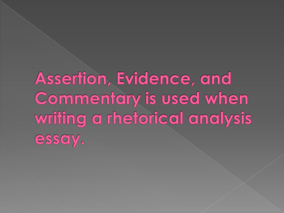 Assertion, Evidence, and Commentary is used when writing a rhetorical analysis essay.