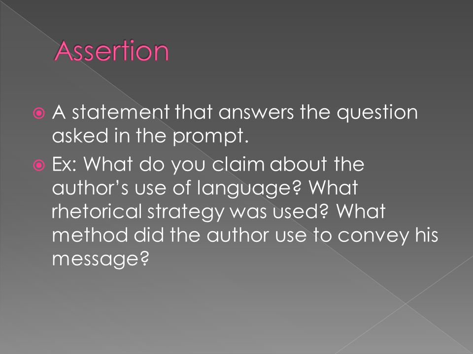 Assertion A statement that answers the question asked in the prompt.