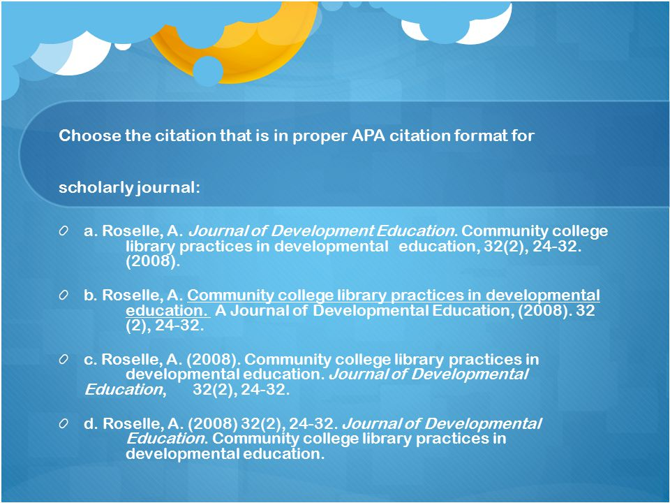 Choose the citation that is in proper APA citation format for scholarly journal: