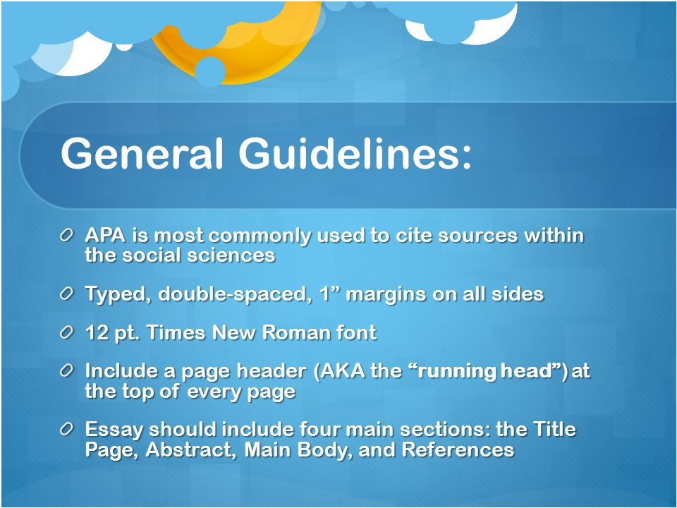 General Guidelines: APA is most commonly used to cite sources within the social sciences. Typed, double-spaced, 1 margins on all sides.