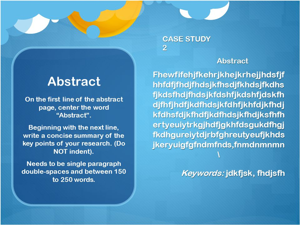 On the first line of the abstract page, center the word Abstract .