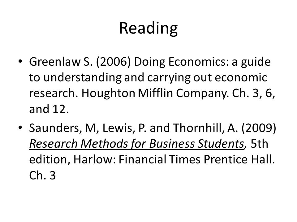 Reading Greenlaw S. (2006) Doing Economics: a guide to understanding and carrying out economic research. Houghton Mifflin Company. Ch. 3, 6, and 12.