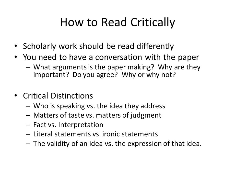 How to Read Critically Scholarly work should be read differently