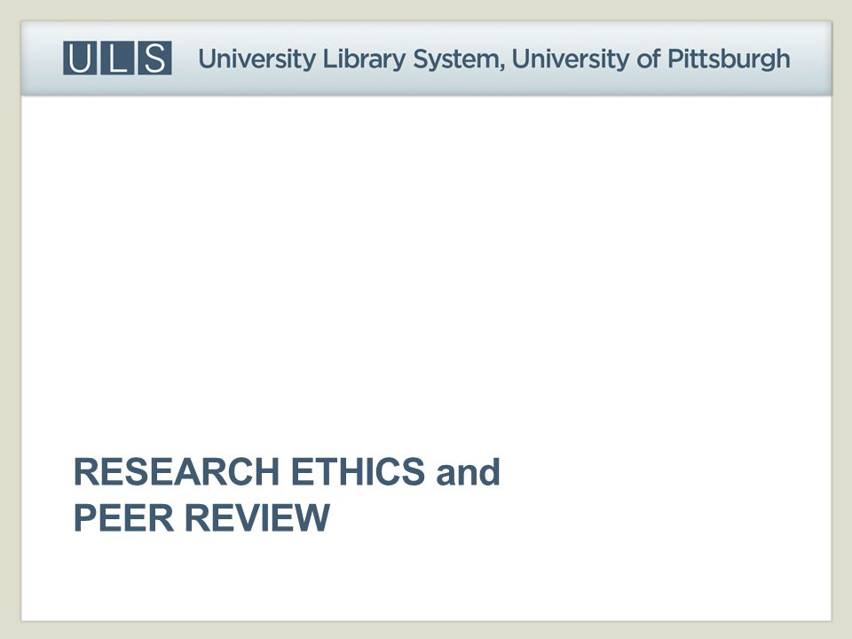 RESEARCH ETHICS and PEER REVIEW