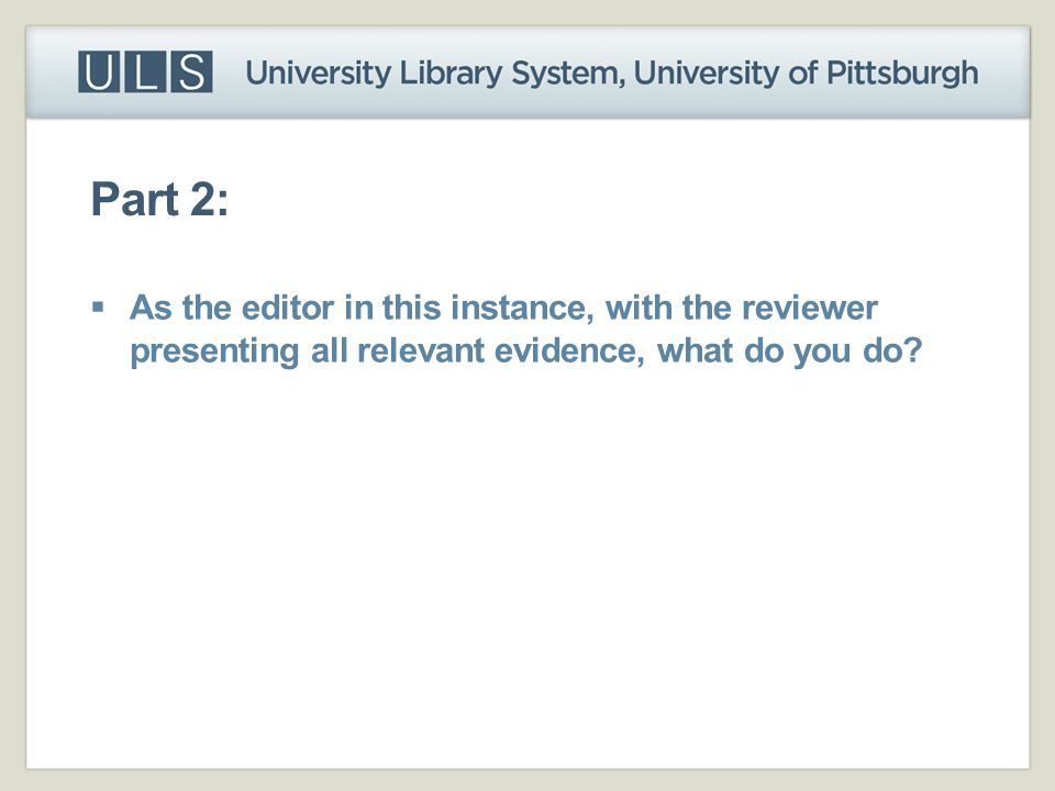 Part 2: As the editor in this instance, with the reviewer presenting all relevant evidence, what do you do
