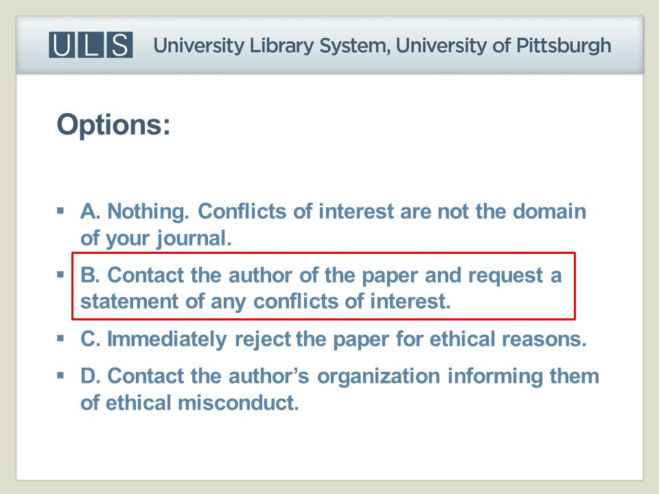 Options: A. Nothing. Conflicts of interest are not the domain of your journal.