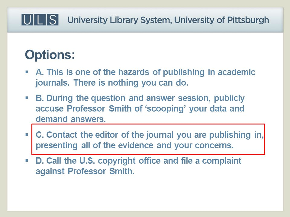Options: A. This is one of the hazards of publishing in academic journals. There is nothing you can do.