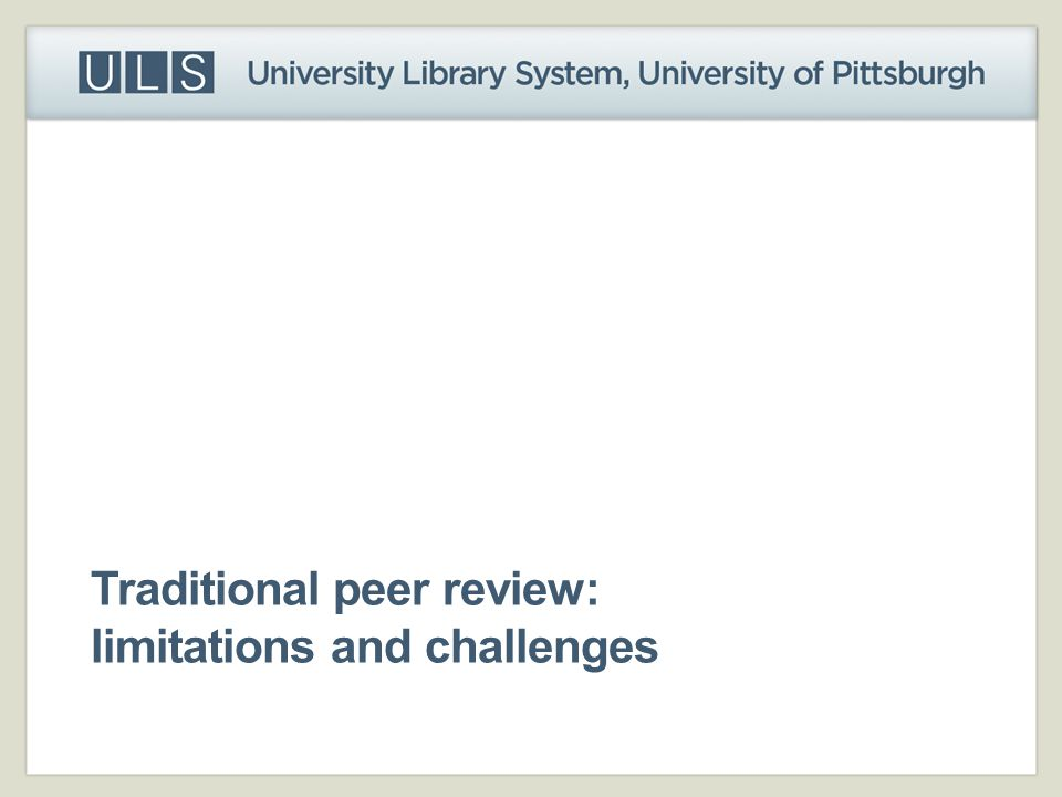 Traditional peer review: limitations and challenges