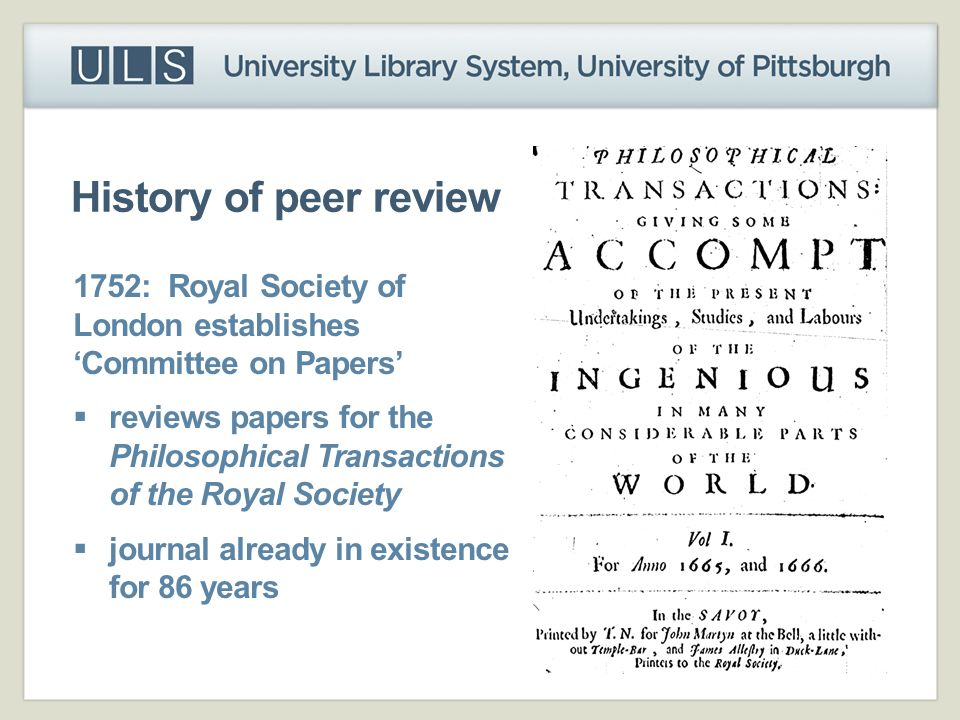 History of peer review 1752: Royal Society of London establishes 'Committee on Papers'