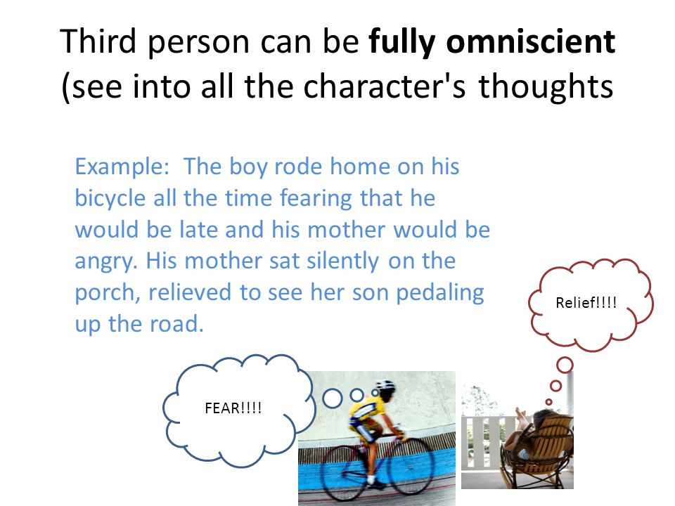 Third person can be fully omniscient (see into all the character s thoughts