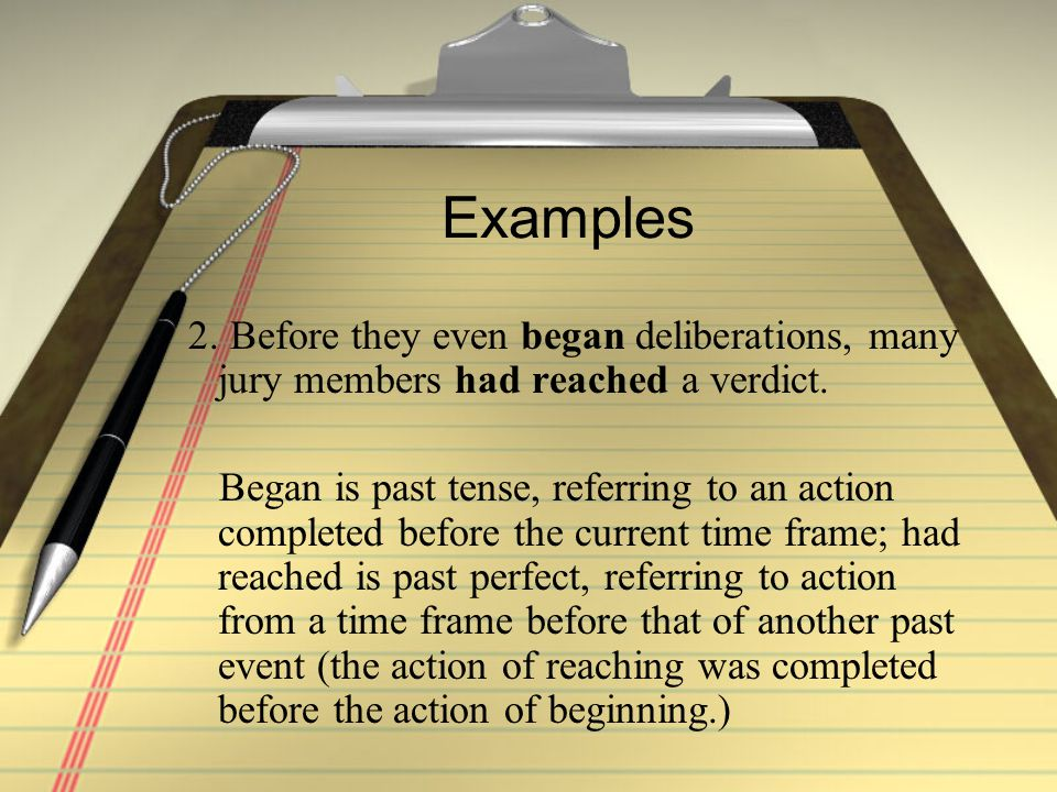 Examples 2. Before they even began deliberations, many jury members had reached a verdict.