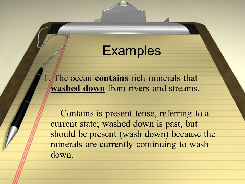 Examples 1. The ocean contains rich minerals that washed down from rivers and streams.