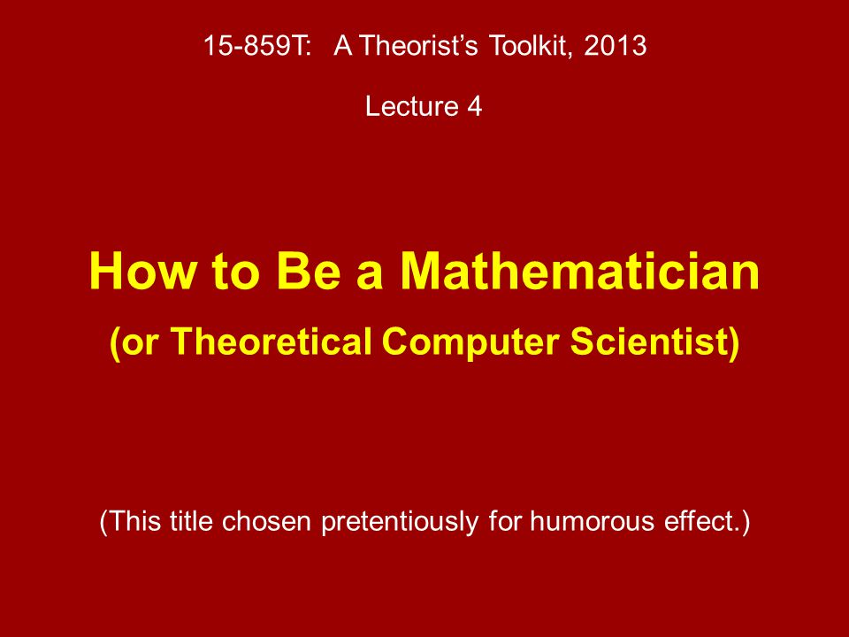 How to Be a Mathematician (or Theoretical Computer Scientist)