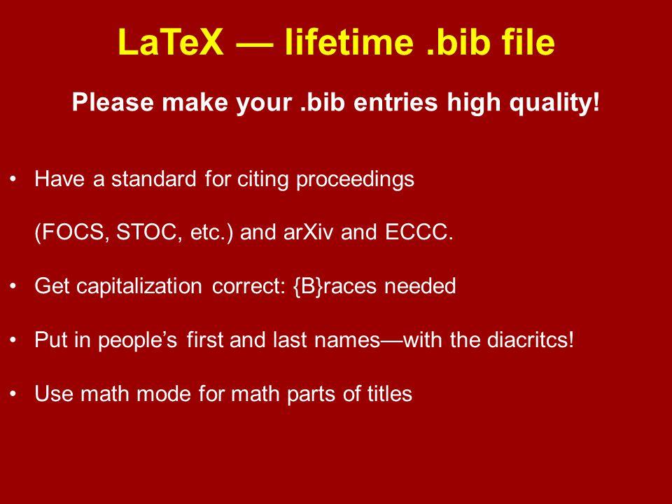 LaTeX — lifetime .bib file Please make your .bib entries high quality!