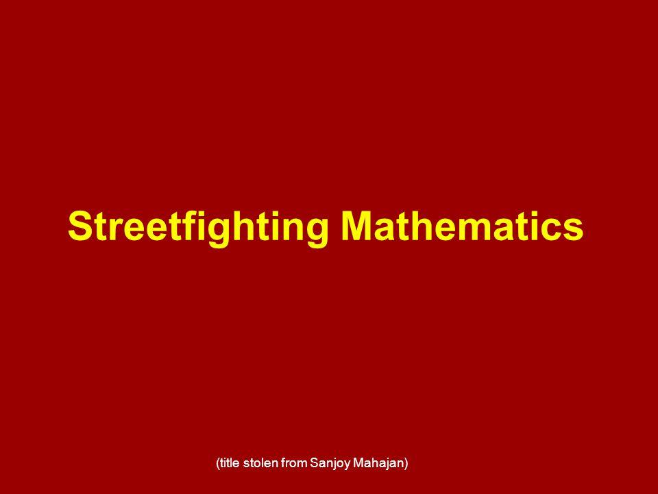 Streetfighting Mathematics