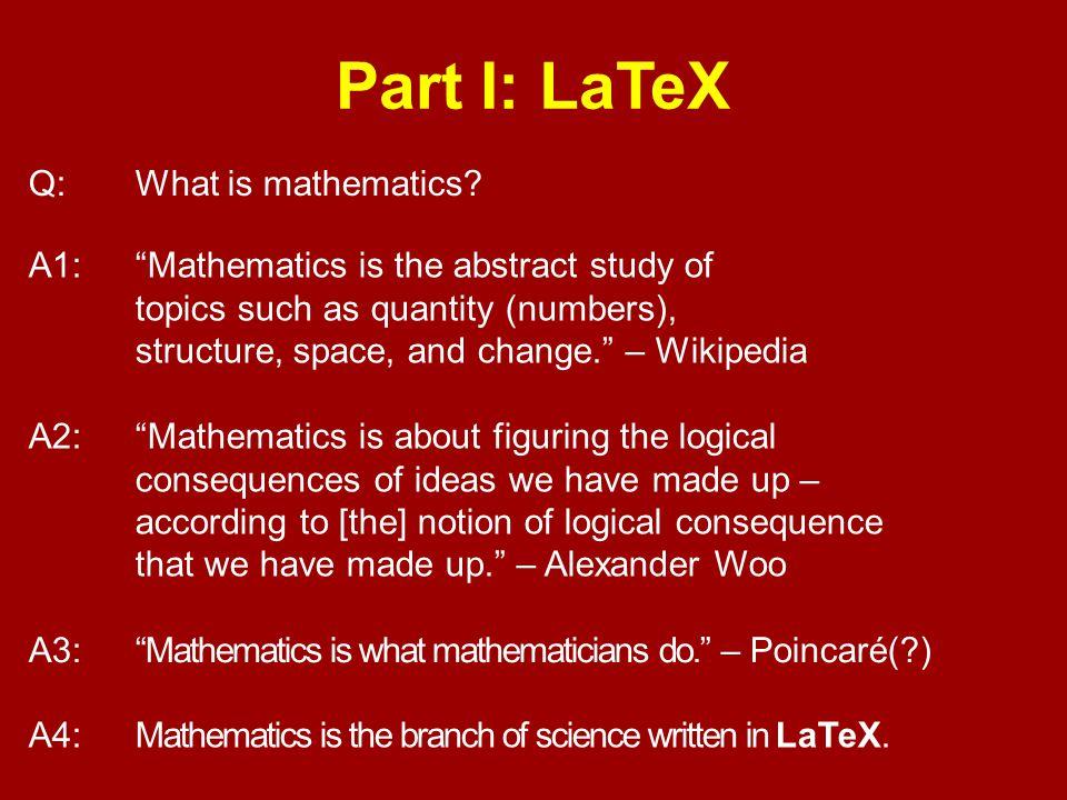 Part I: LaTeX Q: What is mathematics