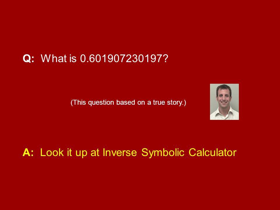 A: Look it up at Inverse Symbolic Calculator
