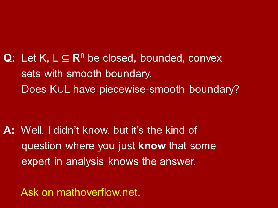Q: Let K, L ⊆ Rn be closed, bounded, convex sets with smooth boundary.