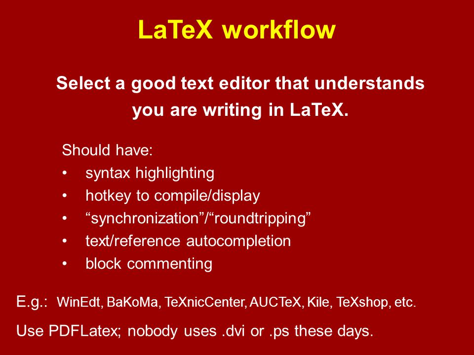 Select a good text editor that understands you are writing in LaTeX.