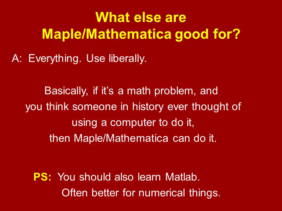 What else are Maple/Mathematica good for