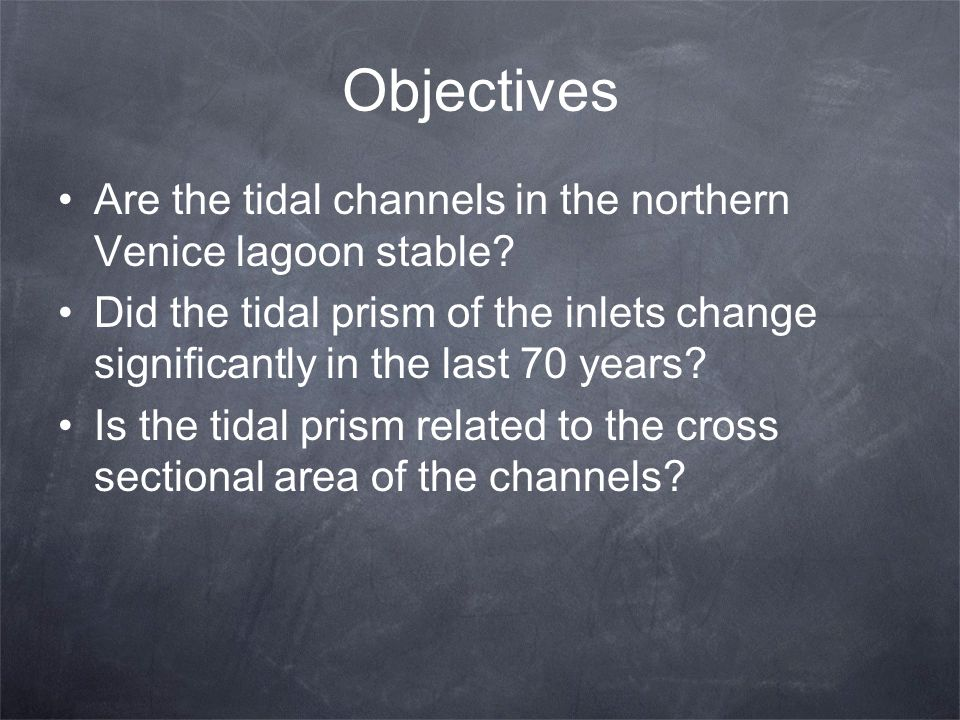 Objectives Are the tidal channels in the northern Venice lagoon stable Did the tidal prism of the inlets change significantly in the last 70 years
