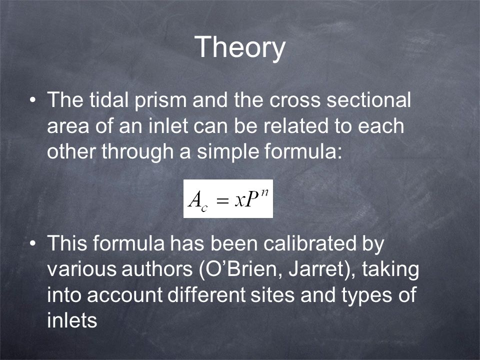 Theory The tidal prism and the cross sectional area of an inlet can be related to each other through a simple formula: