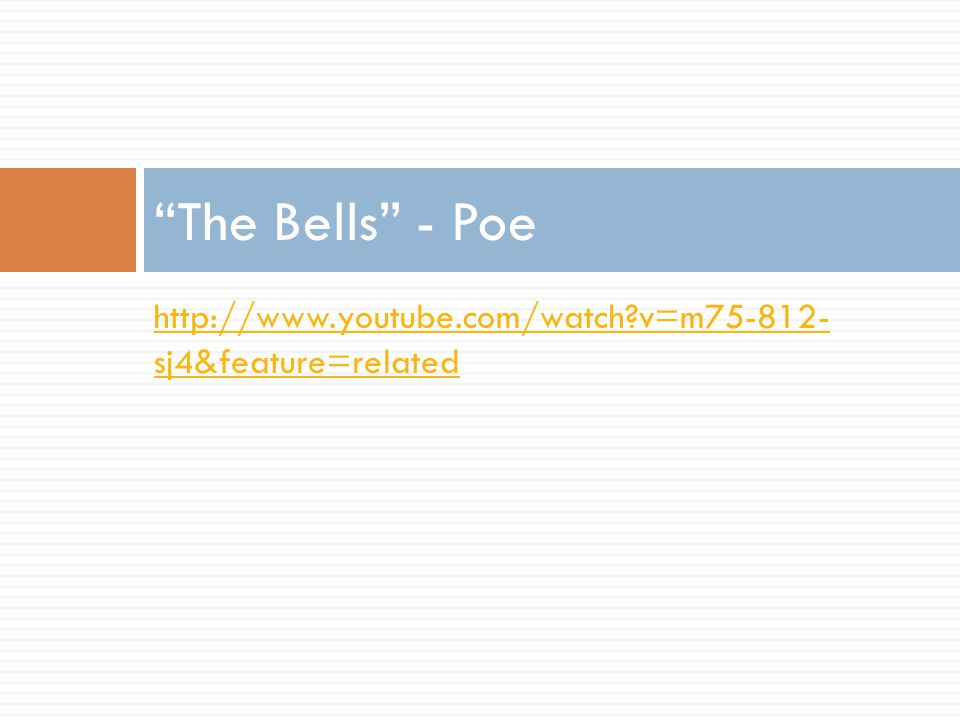 The Bells - Poe http://www.youtube.com/watch v=m75-812- sj4&feature=related