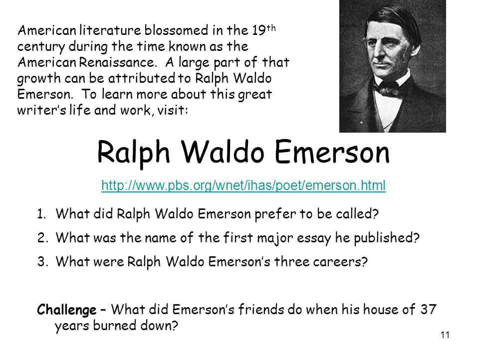 American literature blossomed in the 19th century during the time known as the American Renaissance. A large part of that growth can be attributed to Ralph Waldo Emerson. To learn more about this great writer's life and work, visit: