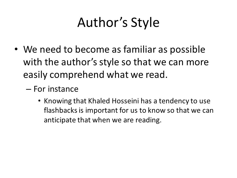 Author's Style We need to become as familiar as possible with the author's style so that we can more easily comprehend what we read.