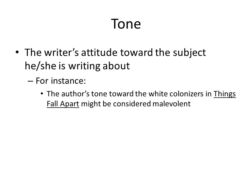 Tone The writer's attitude toward the subject he/she is writing about