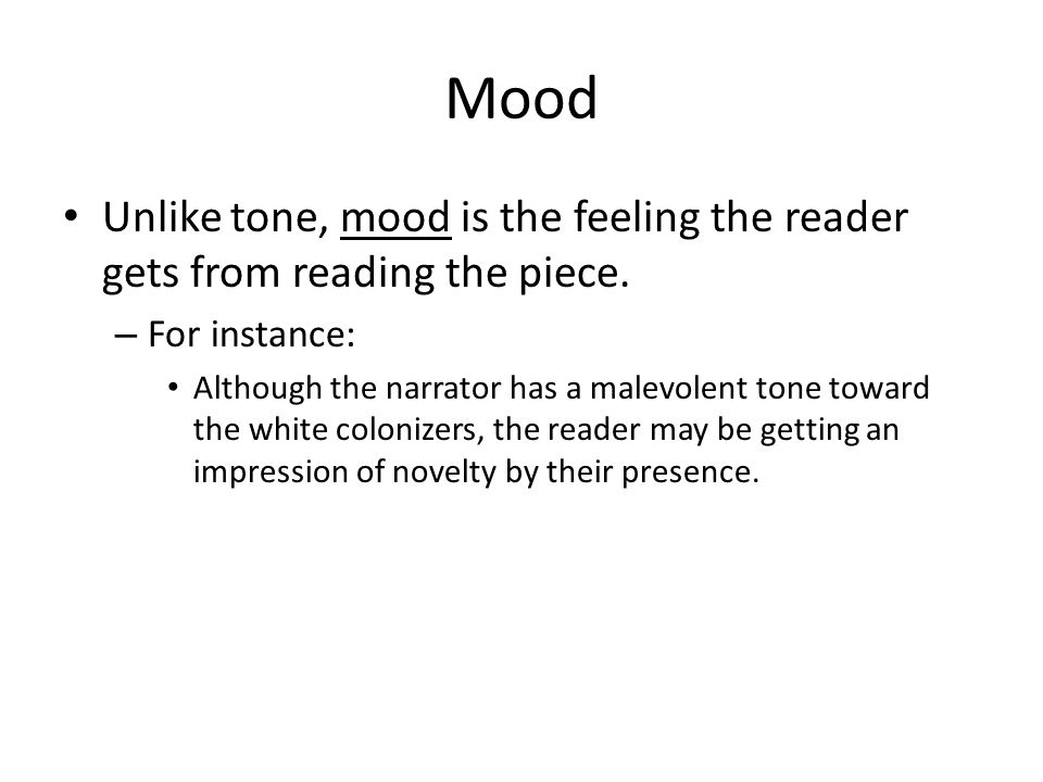 Mood Unlike tone, mood is the feeling the reader gets from reading the piece. For instance: