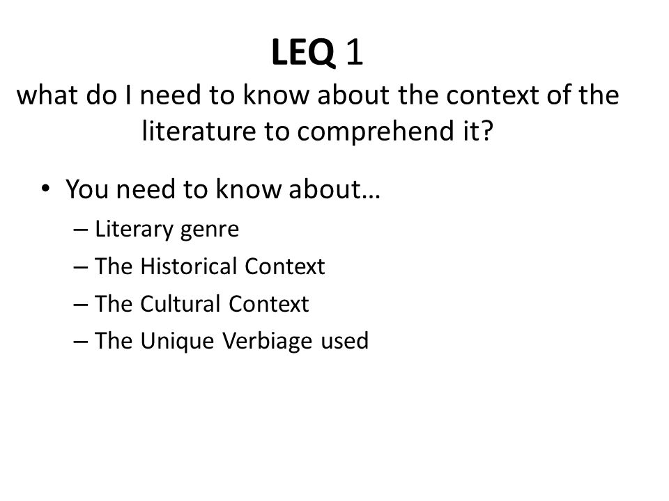 LEQ 1 what do I need to know about the context of the literature to comprehend it