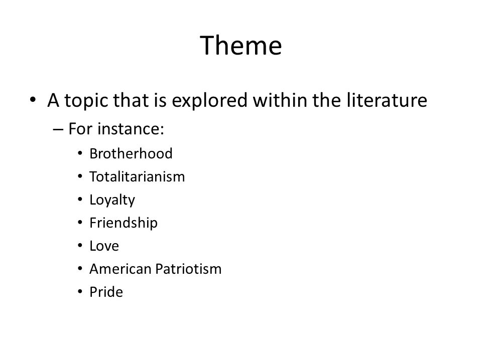 Theme A topic that is explored within the literature For instance: