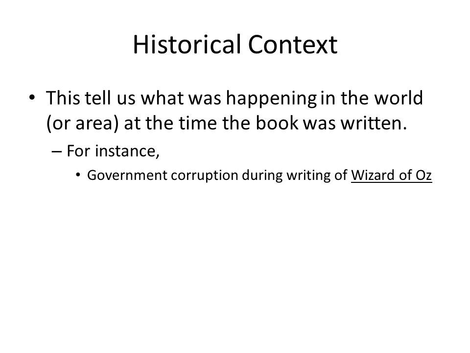 Historical Context This tell us what was happening in the world (or area) at the time the book was written.
