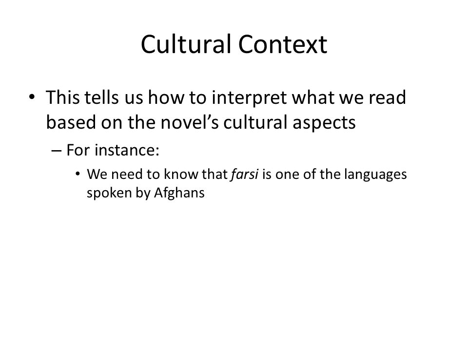 Cultural Context This tells us how to interpret what we read based on the novel's cultural aspects.