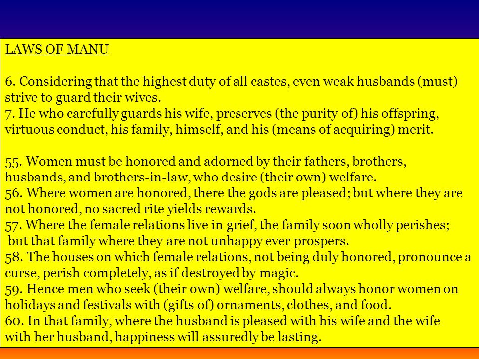 LAWS OF MANU 6. Considering that the highest duty of all castes, even weak husbands (must) strive to guard their wives.