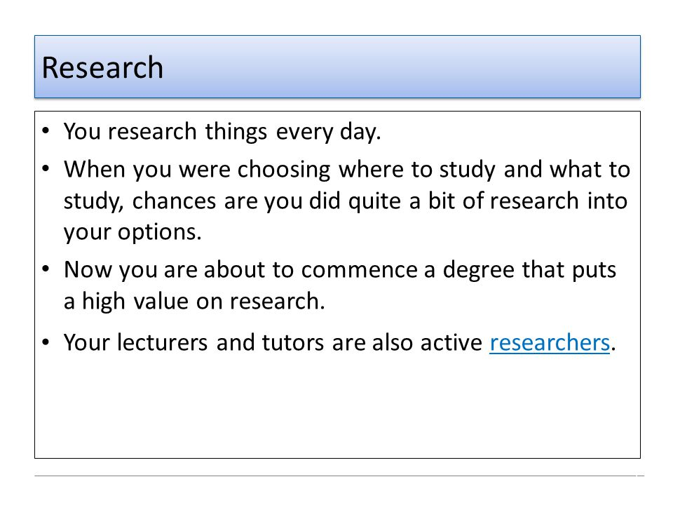 Research You research things every day.