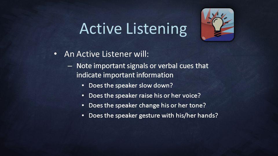 Active Listening An Active Listener will: