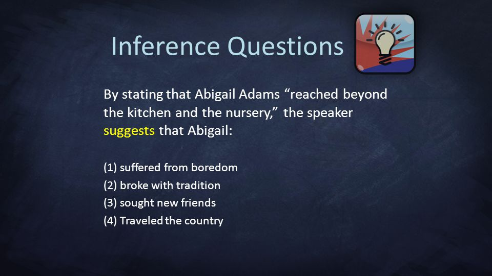 Inference Questions By stating that Abigail Adams reached beyond the kitchen and the nursery, the speaker suggests that Abigail: