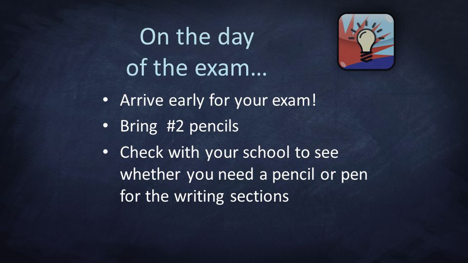 On the day of the exam… Arrive early for your exam! Bring #2 pencils